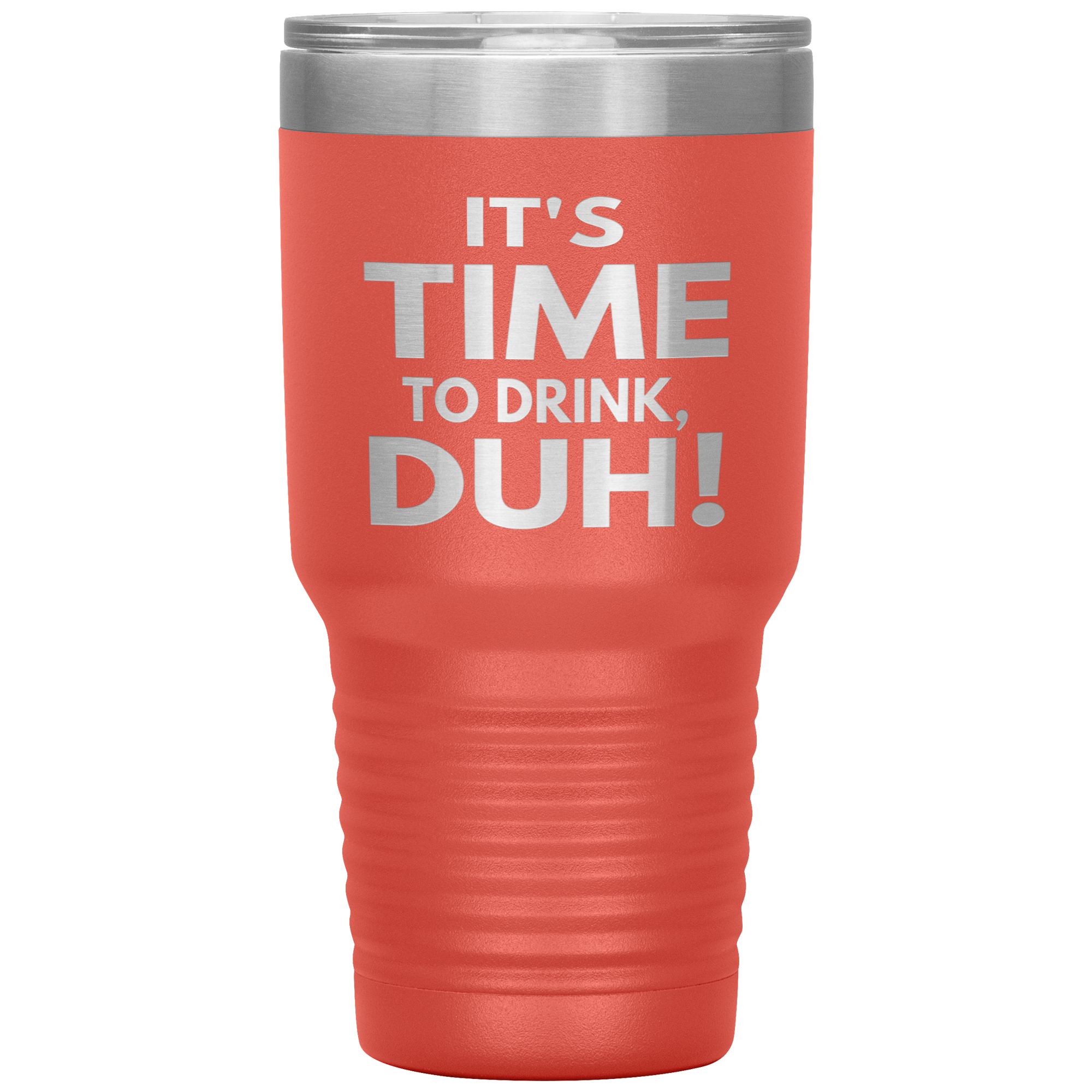It's Time to Drink, Duh! 30 oz Tumbler