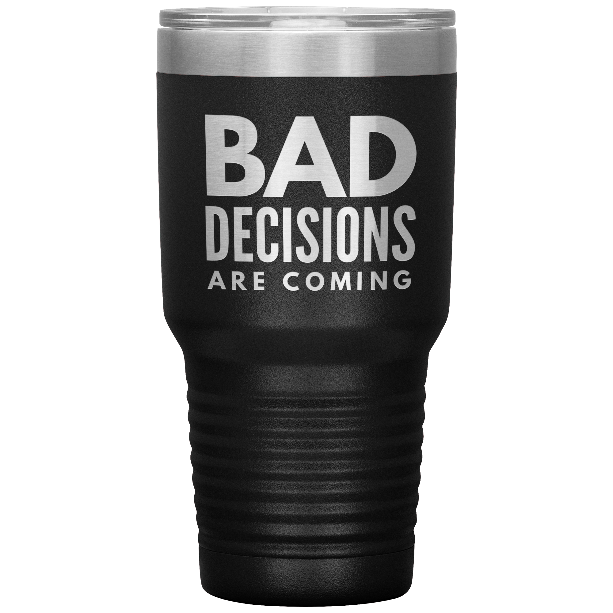 Bad Decisions Are Coming Tumbler