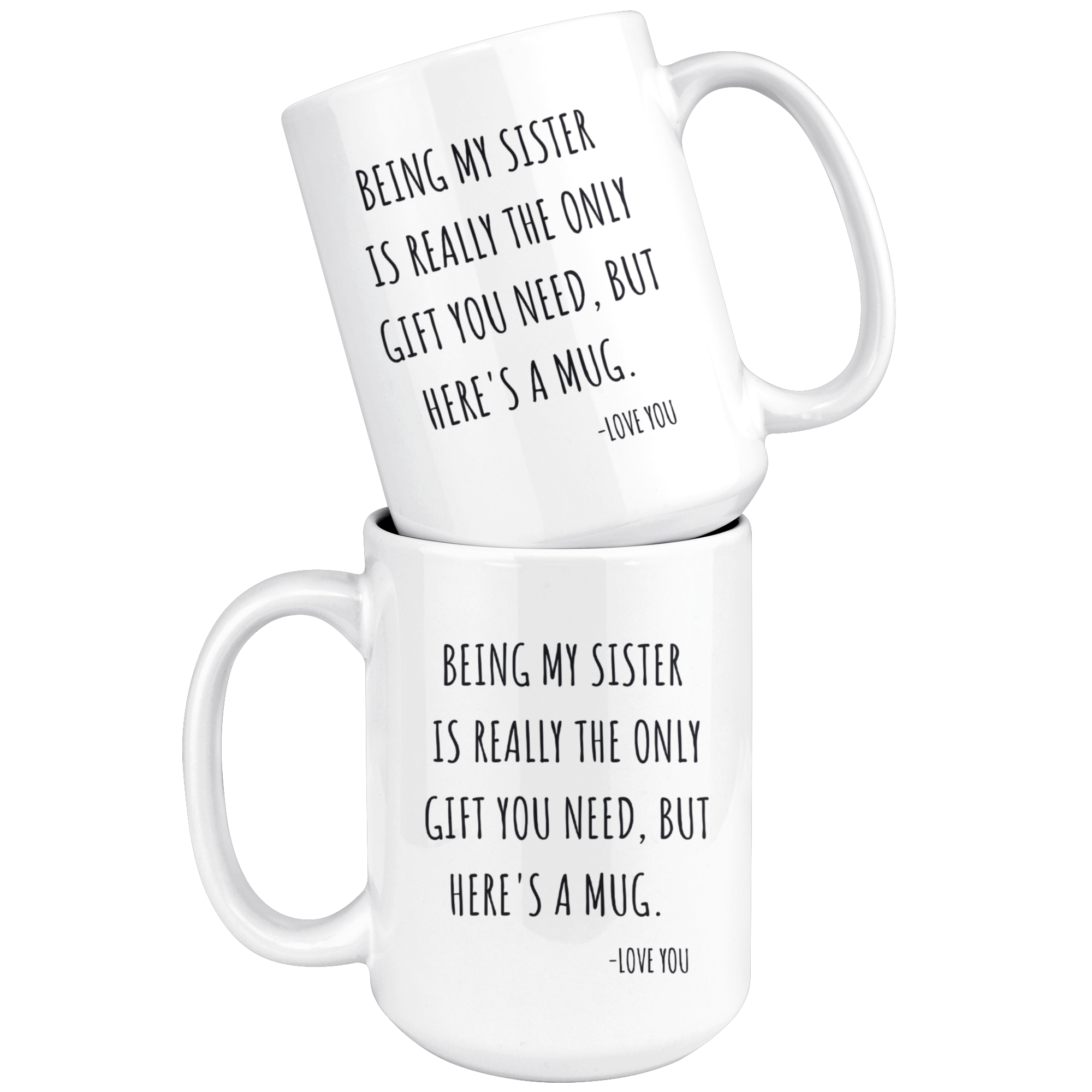 Funny Sister Mug, Being My Sister is the Only Gift You Need