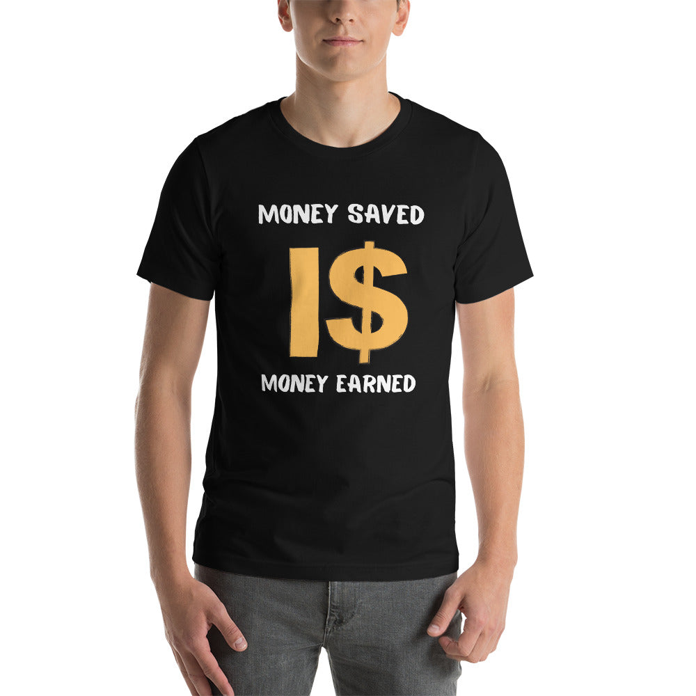 Money Saved I$ Money Earned - Unisex T-Shirt