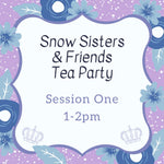 Snow Sisters & Friends Tea Party