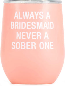 Always A Bridesmaid Never A Sober One Wine Cup