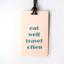 Load image into Gallery viewer, Eat Well Travel Often Luggage Tag