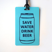Load image into Gallery viewer, Save Water Drink Beer Luggage Tag