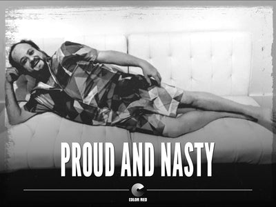 Proud and Nasty
