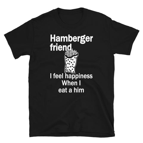 Hamberger Friend I Feel Happiness When I eat a him Funny Engrish T Shirt