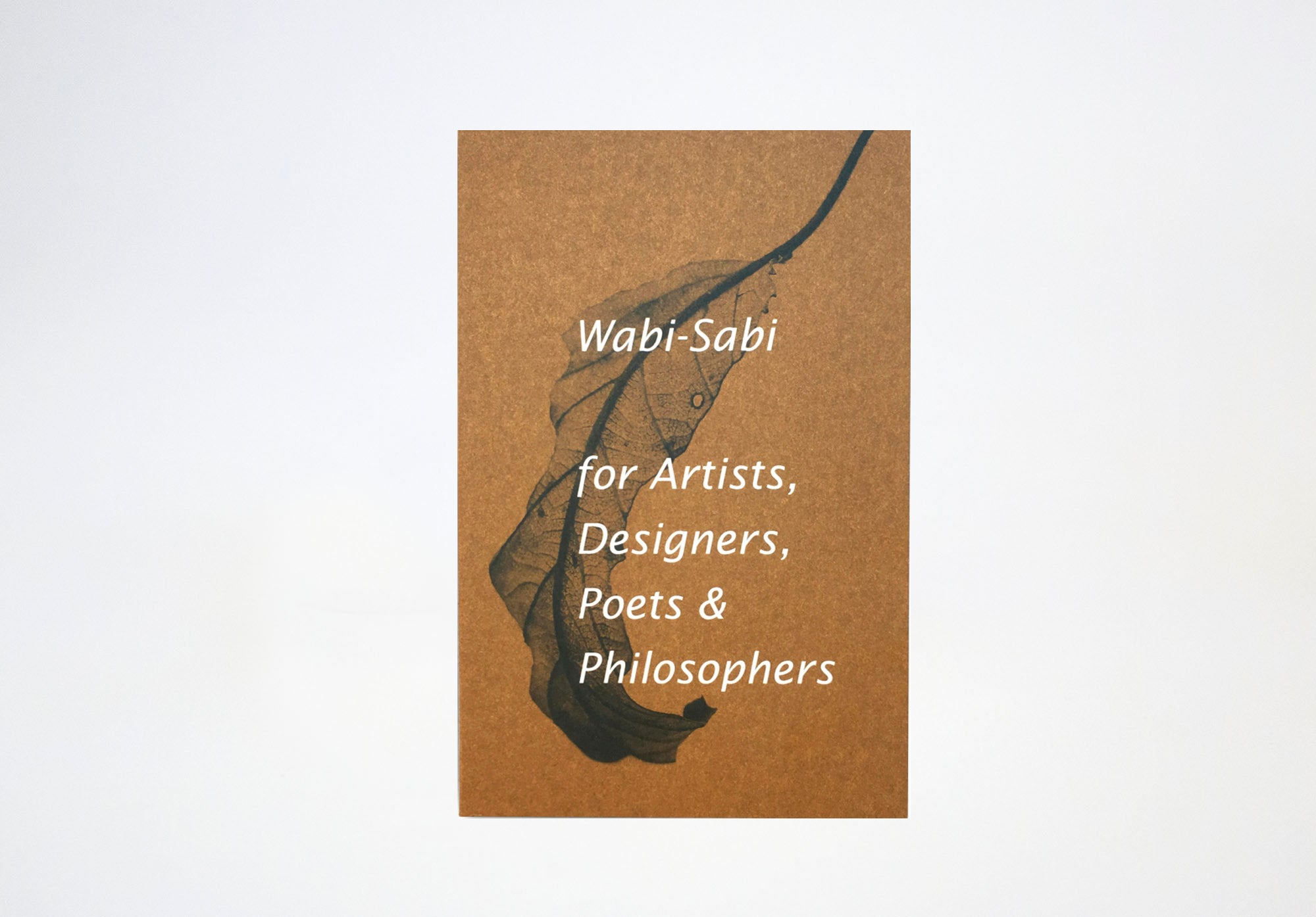 Wabi Sabi: For Artists, Designers, Poets and Philosophers