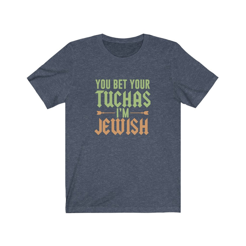 You Bet Your Tuchas I'm Jewish Unisex Jersey Short Sleeve Tee