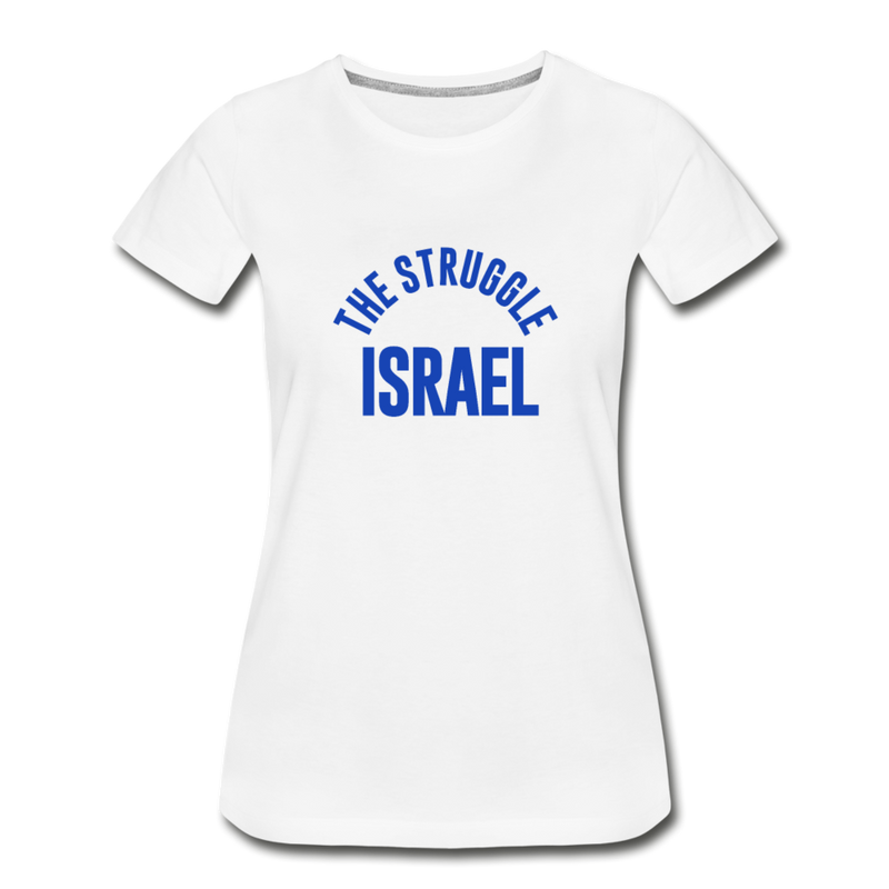The Struggle Israel Women's Premium Organic T-Shirt - white