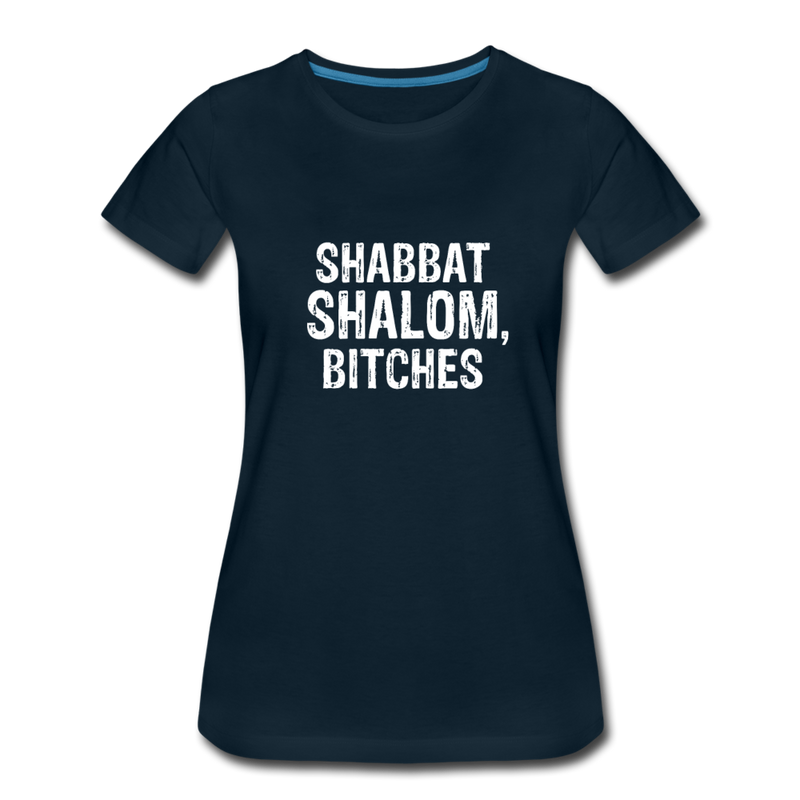Shabbat Shalom Bitches Women's Premium T-Shirt - deep navy