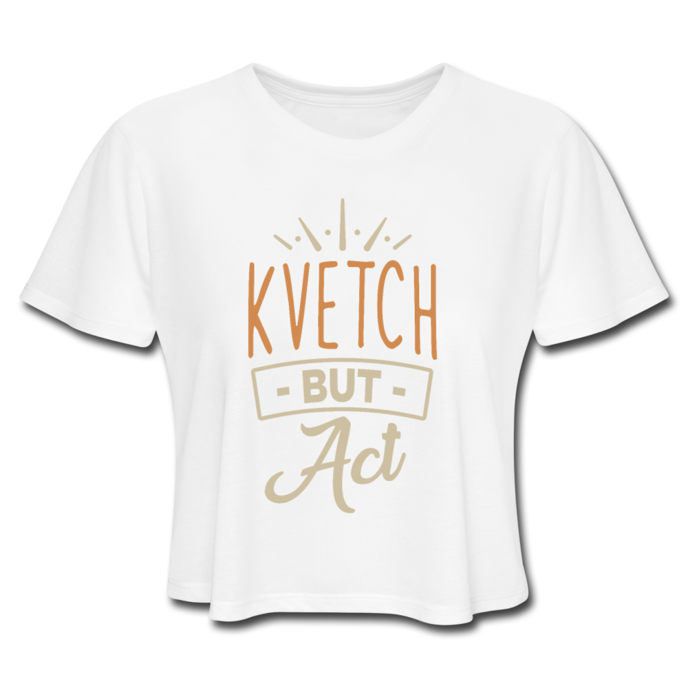Kvetch But Act Women's Cropped T-Shirt - white