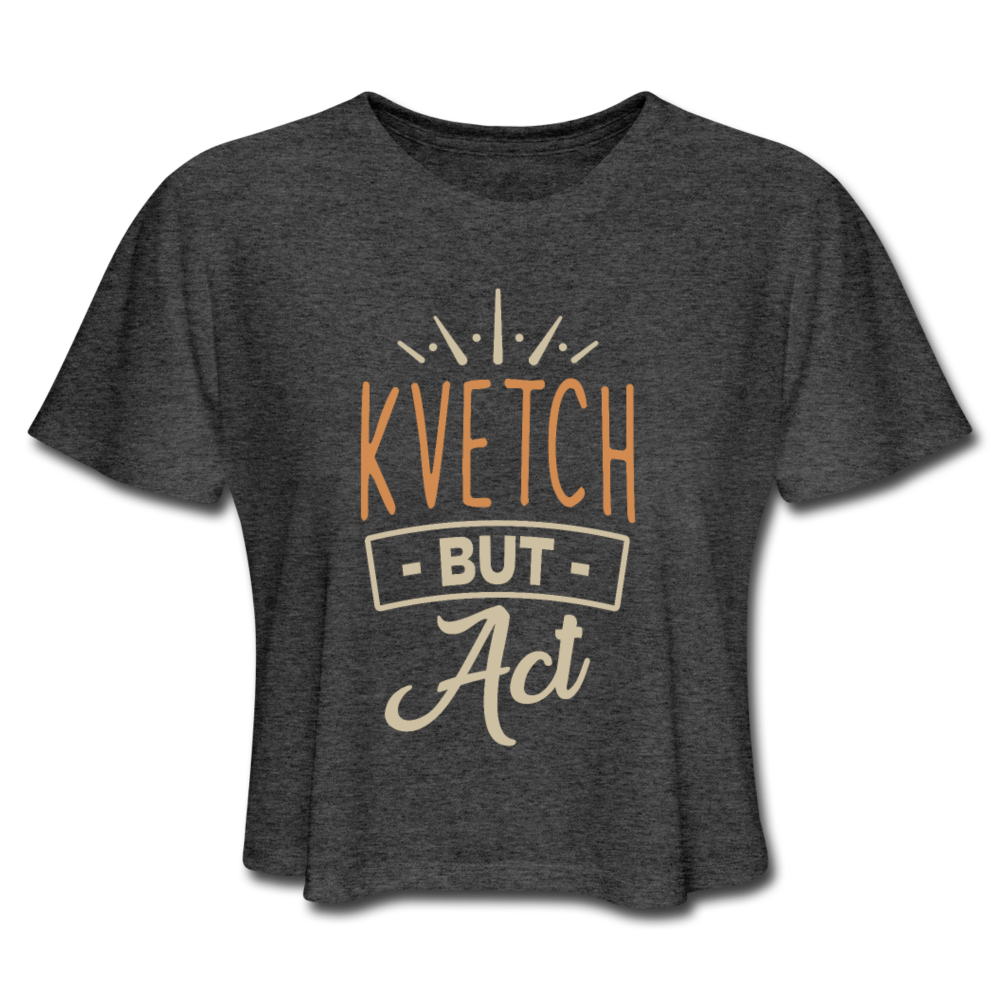 Kvetch But Act Women's Cropped T-Shirt - deep heather