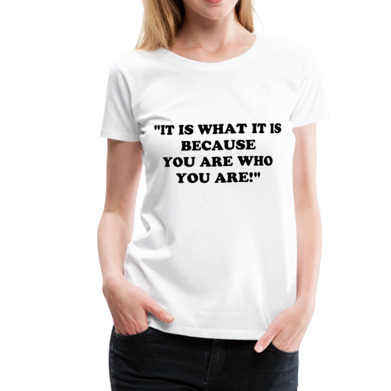 It is what it is Women Premium T-Shirt - white
