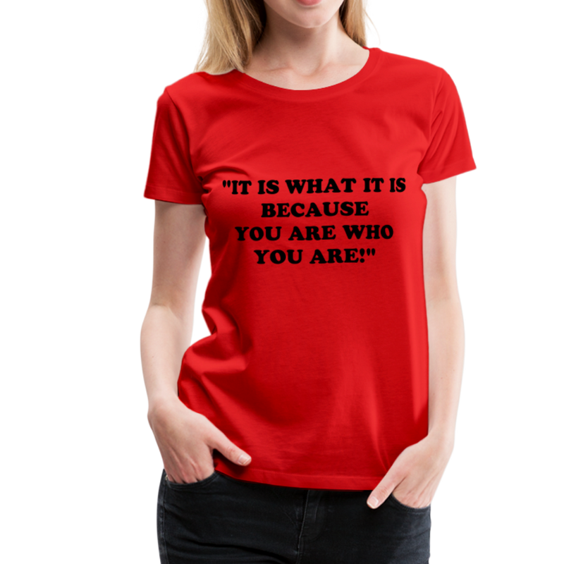 It is what it is Women Premium T-Shirt - red