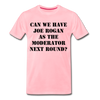 Joe Rogan Moderator Men's Premium T-Shirt - pink