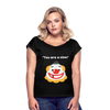 You are a clown Women's Roll Cuff T-Shirt - black