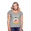 You are a clown Women's Roll Cuff T-Shirt - heather gray