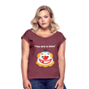 You are a clown Women's Roll Cuff T-Shirt - heather burgundy