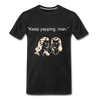 Keep Yapping Man Men's Premium T-Shirt - black
