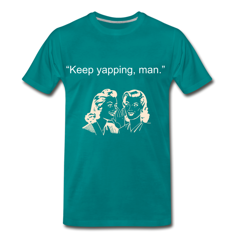 Keep Yapping Man Men's Premium T-Shirt - teal