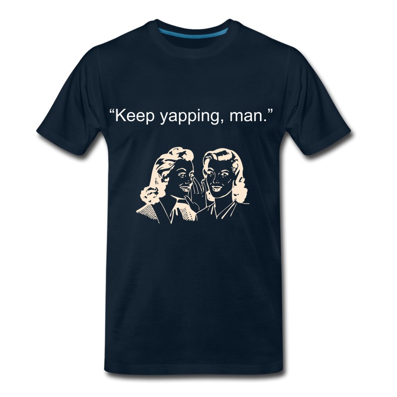 Keep Yapping Man Men's Premium T-Shirt - deep navy