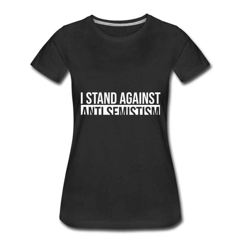 I Stand Against Anti-Semitism Women's Premium T-Shirt - black