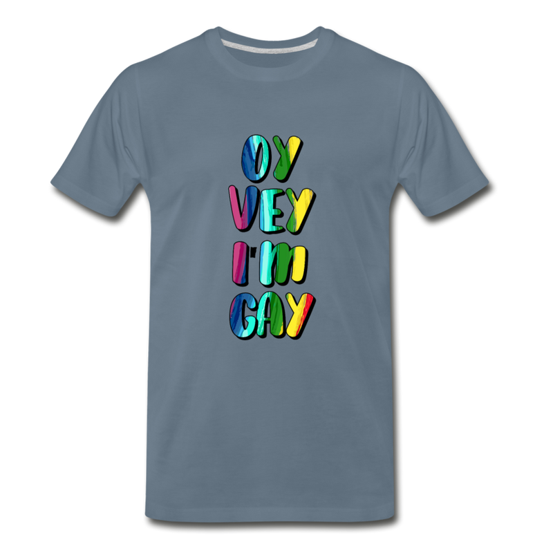 Oy Vey I'm Gay Men's Premium T-Shirt - steel blue