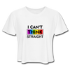 I Can't Think Straight Women's Cropped T-Shirt - white