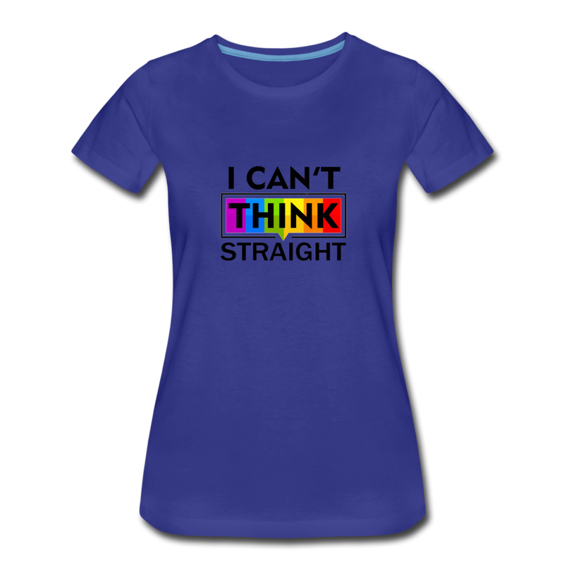 I Can't Think Straight Women's Premium T-Shirt - royal blue
