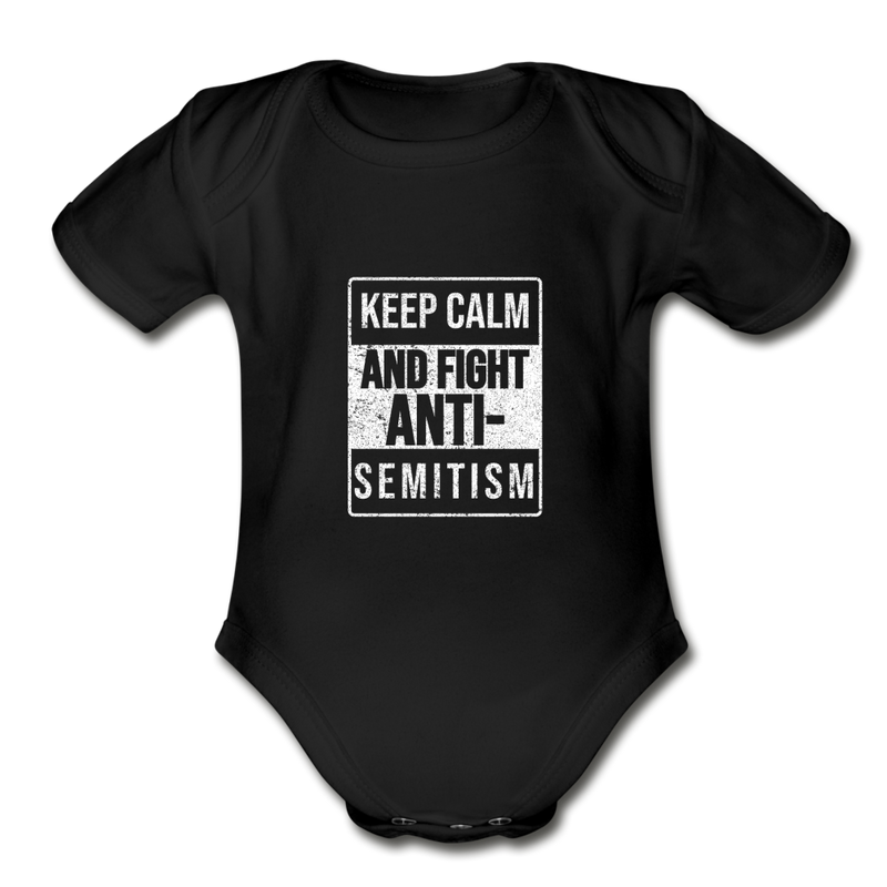 Keep Calm And Fight Anti-Semitism Organic Short Sleeve Baby Bodysuit - black