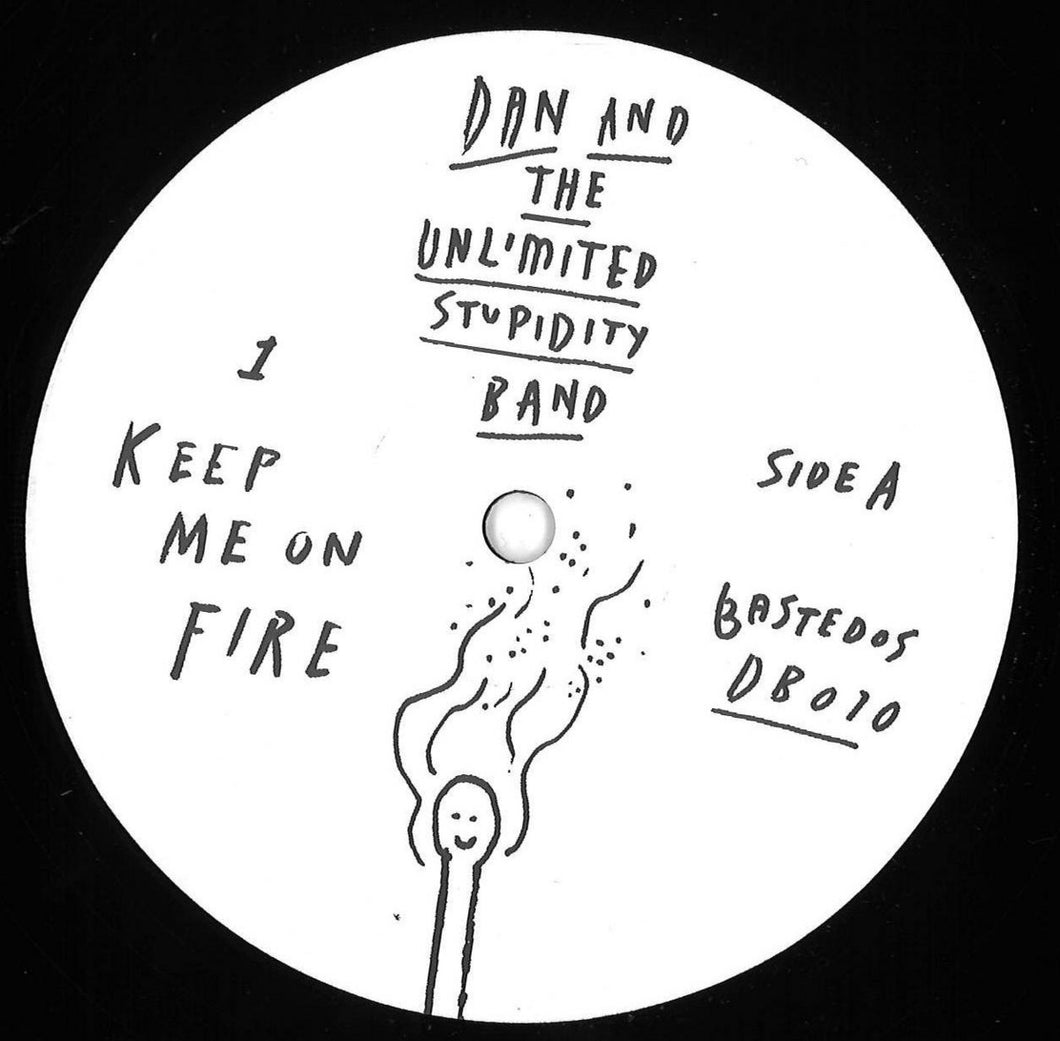 DAN AND THE UNLIMITED STUPIDITY BAND - KEEP ME ON FIRE - (BASTEDOSDB010)