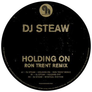 DJ STEAW - HOLDING ON (WITH RON TRENT REMIX) - (PHONOGRAMME3RMX)