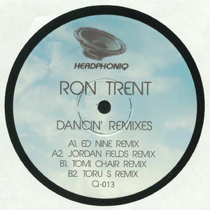 RON TRENT - DANCIN' REMIXES (WITH ED NINE, JORDAN FIELDS, TOMI CHAIR, TORU S REMIXES) - (Q013)