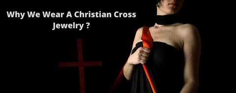 Why Wear a Christian Cross Jewelry