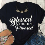 Blessed and highly favored </br> Christian T-Shirt