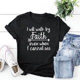 I Will Walk By Faith Even When i Cannot See </br> Christian T-Shirt