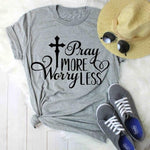 Pray More Worry Less </br> Christian T-Shirt