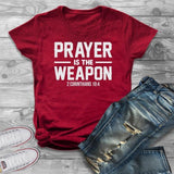 Prayer Is The Weapon </br> Christian T-Shirt