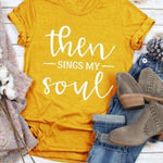 Then Sings My Soul </br> Christian T-Shirt