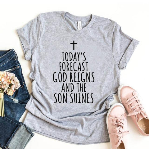 Today's Forecast God Reigns and The Son Shines </br> Christian T-Shirt
