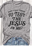 Why Y'all Trying to Test the Jesus in Me </br> Christian T-Shirt
