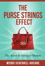 Load image into Gallery viewer, The Purse Strings Effect™ The Secret to  Selling to Women Wendi Schenkel-Arcane