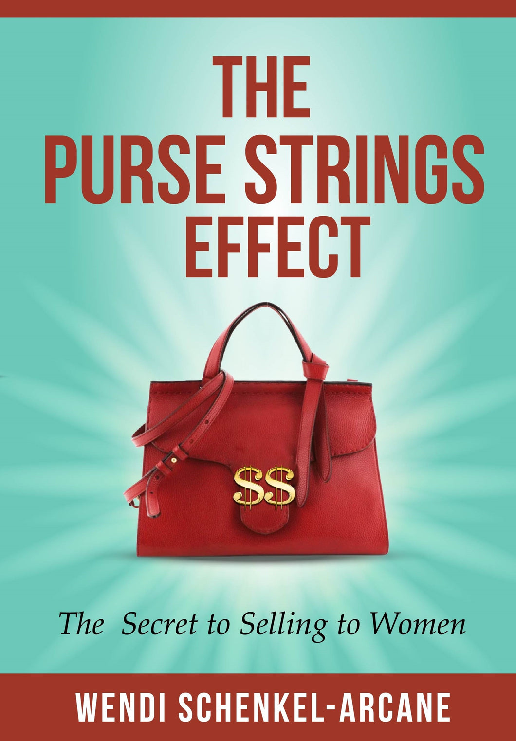 The Purse Strings Effect™ The Secret to  Selling to Women Wendi Schenkel-Arcane