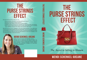 The Purse Strings Effect™ The Secret to  Selling to Women Wendi Schenkel-Arcane | Marketing and Selling to Women Optimize | CTA  for women | Improve Conversions