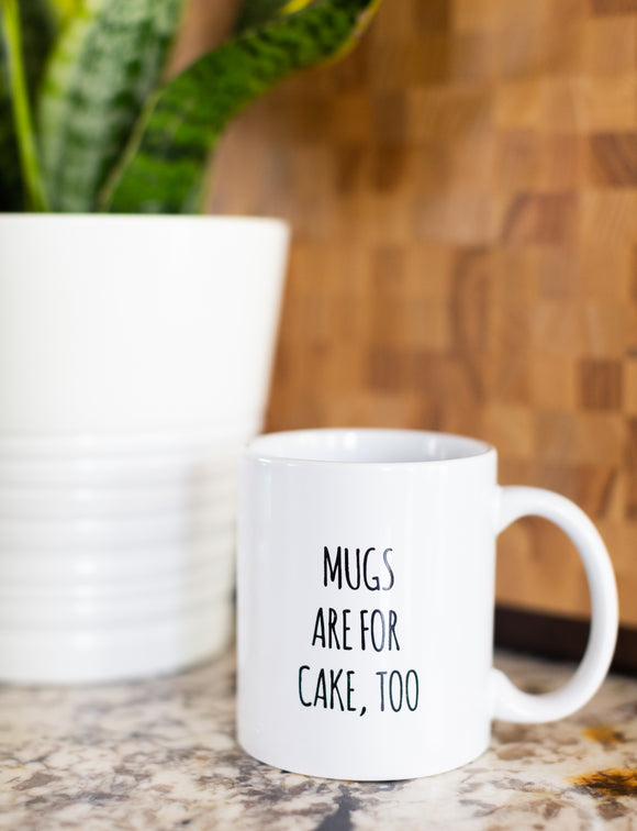 'Mugs Are For Cake, Too' Mug