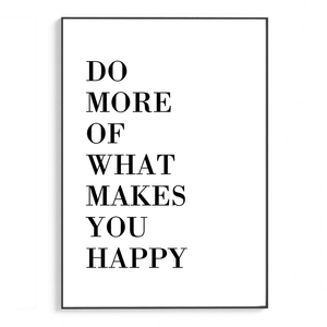 Do More Of What Makes You Happy | Schriften & Zitate