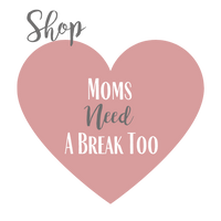 Moms Need a Break Too!