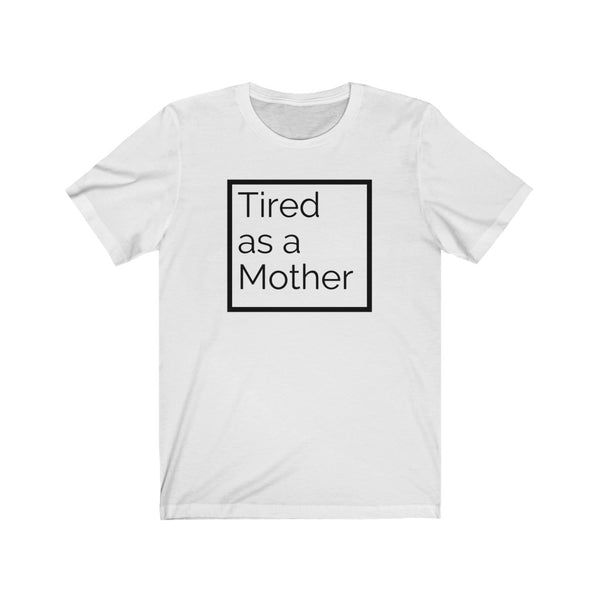 'Tired as a Mother' T-Shirt
