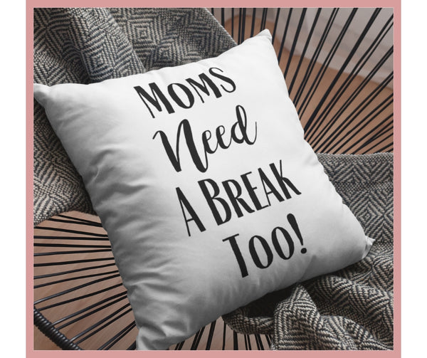 Moms Need a Break Too! Pillow [Black]