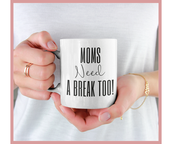 'Moms Need A Break Too!' 11oz Mug